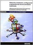 Selección, instalación, configuración y administración de los servidores multimedia: certificado de profesionalidad de administración de servicios de internet