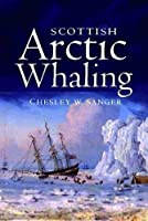 Scottish Arctic Whaling by Chelsey W. Sanger(2016-10-01)