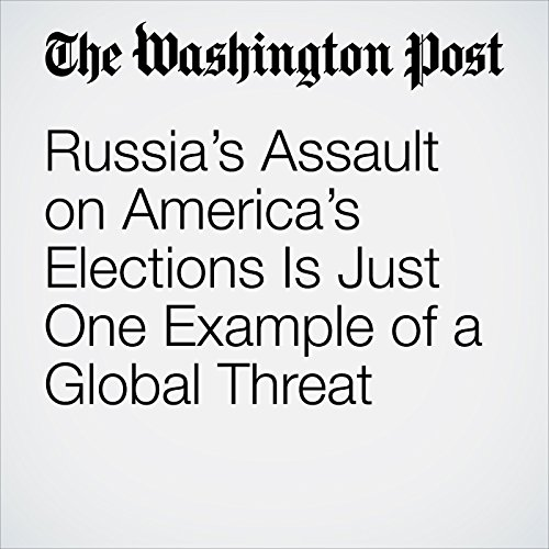 Russia's Assault on America's Elections Is Just One Example of a Global Threat copertina