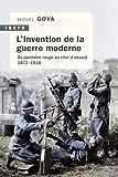 L'Invention de la guerre moderne - Du pantalon rouge au char d'assaut 1871-1918 - Editions Tallandier - 22/08/2019