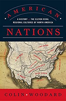 American Nations: A History of the Eleven Rival Regional Cultures of North America by [Colin Woodard]