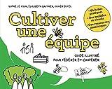 Cultiver Une Équipe - Guide Illustré Pour La Fertilisation Croisée Des Idées