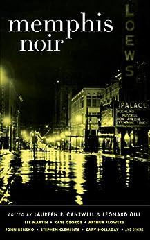 Memphis Noir (Akashic Noir) by [Laureen P. Cantwell, Leonard Gill, Lee Martin, Kaye George, Arthur Flowers, John Bensko, Stephen Clements, Cary Holladay]