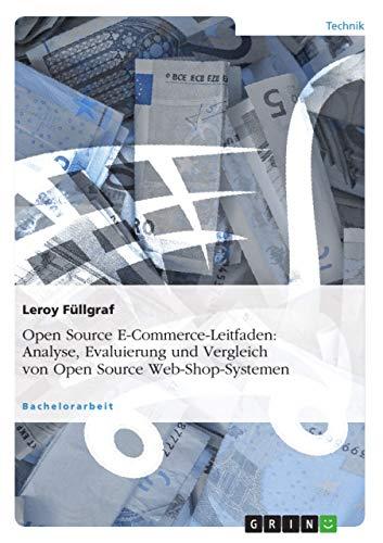Open Source E-Commerce-Leitfaden. Analyse, Evaluierung und Vergleich von Open Source Web-Shop-Systemen