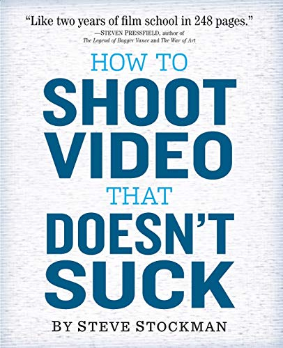How to Shoot Video That Doesn't Suck: Advice to Make Any Amateur...