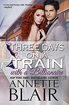 Three Days on a Train: With a Billionaire by [Annette Blair]