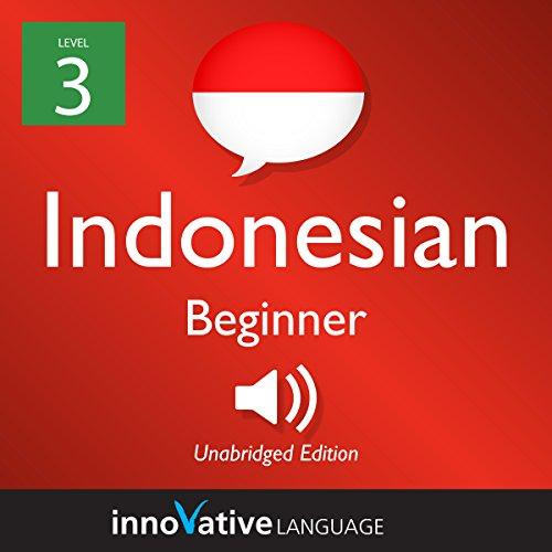 Learn Indonesian - Level 3: Beginner Indonesian audiobook cover art