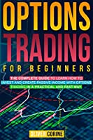 Options Trading for beginners: The complete guide to learn how to invest and create passive income in a practical and fast way