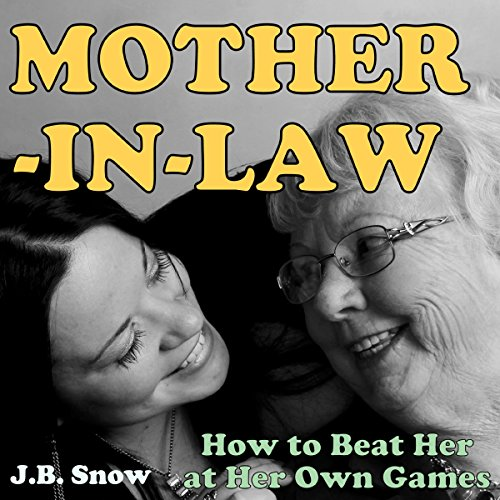 Mother-in-Law: How to Beat Your Mother-in-Law at Her Own Games     Transcend Mediocrity Book 20              By:                                                                                                                                 J.B. Snow                               Narrated by:                                                                                                                                 Jourdan Ortiz                      Length: 25 mins     Not rated yet     Overall 0.0