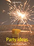 Party ideas: How to plan the perfect party (52...