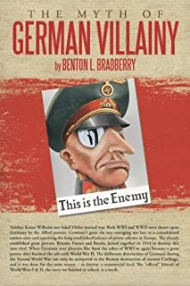The Myth of German Villainy by Benton L. Bradberry (2012-07-03)