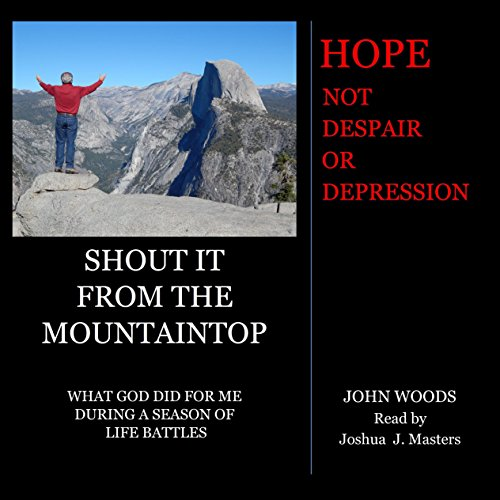 Shout It from the Mountaintop                   By:                                                                                                                                 John Woods                               Narrated by:                                                                                                                                 Joshua J. Masters                      Length: 2 hrs and 18 mins     1 rating     Overall 5.0