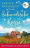 Schwedische Küsse: Drei Romane in einem eBook: 'Schwedisches Glück', 'Kleine Villa mit Herz' und 'Das fabelhafte Haus des Glücks'