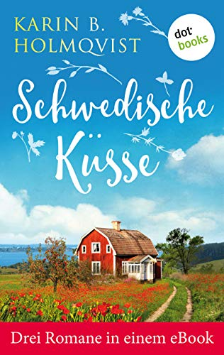 """Schwedische Küsse: Drei Romane in einem eBook: \""""Schwedisches Glück\"""", \""""Kleine Villa mit Herz\"""" und \""""Das fabelhafte Haus des Glücks\"""""""