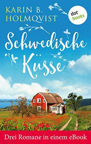 """Schwedische Küsse: Drei Romane in einem eBook: \""""Schwedisches Glück\"""", \""""Villa mit Herz\"""" und \""""Das fabelhafte Haus des Glücks\"""""""