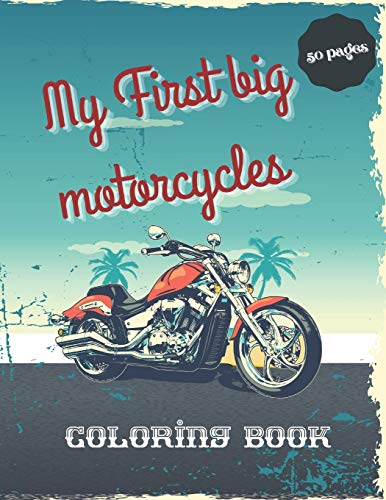 My First big motorcycles Coloring Book: 50 unique high quality coloring pages of motorcycles: Motocross, Sport Bike, Racing Motorcycle,Dirt Bike, ... book for adults teens and kids