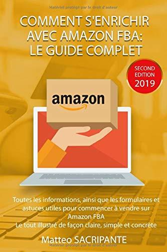 COMMENT S'ENRICHIR AVEC AMAZON FBA: LE GUIDE COMPLET: Toutes les informations, ainsi que les formulaires et astuces utiles pour commencer à vendre sur Amazon FBA