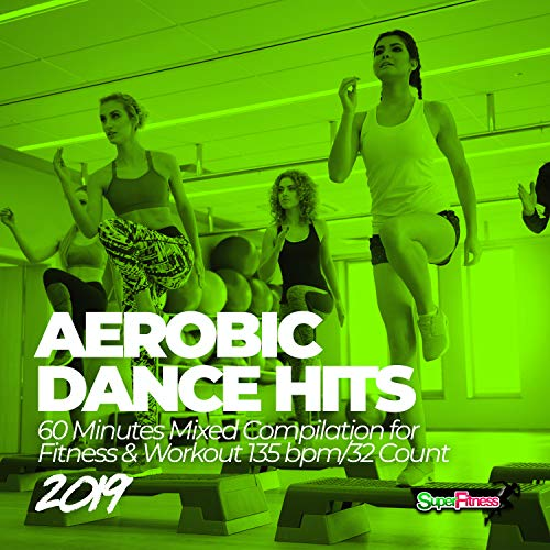 Aerobic Dance Hits 2019: 60 Minutes Mixed Compilation for Fitness & Workout 135 bpm/32 Count