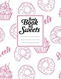 Sweet Book for Sweets: Write your Special Recipes and Notes for your favorite desserts 110 Pages 8.5 x 11.0 inches