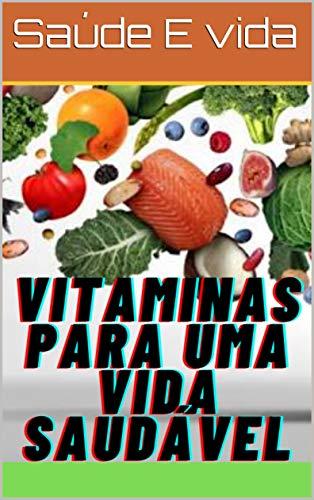 Vitaminas para uma vida saudável (Portuguese Edition)