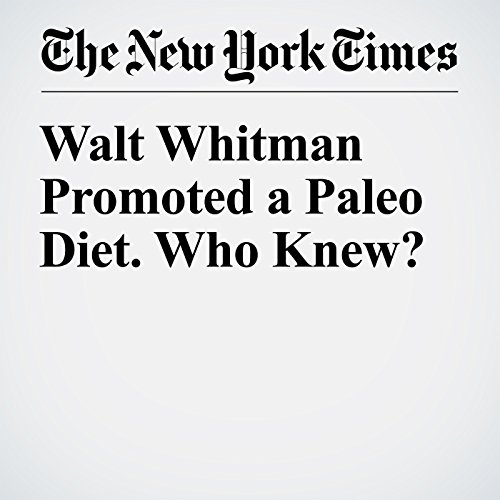 Walt Whitman Promoted a Paleo Diet. Who Knew? audiobook cover art