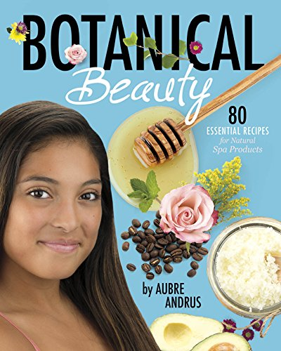 Botanical Beauty: 80 Essential R...