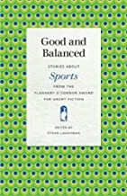 Good and Balanced: Stories about Sports from the Flannery O'Connor Award for Short Fiction (Flannery O'Connor Award for Short Fiction Ser.)