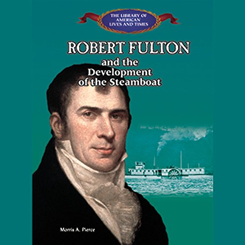 Robert Fulton and the Development of the Steamboat audiobook cover art
