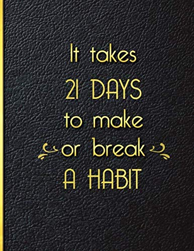 It takes 21 Days to Make or Break a Habit: Quit Smoking Journal Planner and Coloring Book to Keep Track of your Quitting Journey, Goals and Progress for 6 months, 8.5 x 11 in 130 pages
