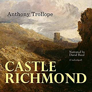 Castle Richmond                   By:                                                                                                                                 Anthony Trollope                               Narrated by:                                                                                                                                 David Beed                      Length: 19 hrs and 39 mins     1 rating     Overall 5.0
