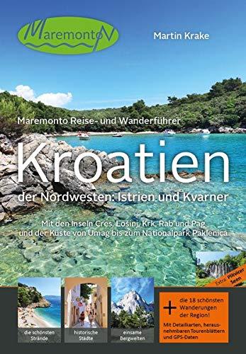 Maremonto Reise- und Wanderführer: Kroatien – der Nordwesten: Istrien und Kvarner: Mit den Inseln Cres, Lošinj, Krk, Rab und Pag und der Küste von Umag bis zum Nationalpark Paklenica