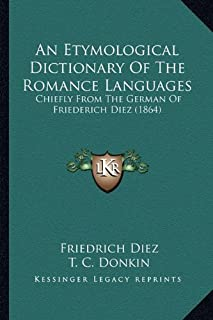 An Etymological Dictionary of the Romance Languages: Chiefly from the German of Friederich Diez (1864)
