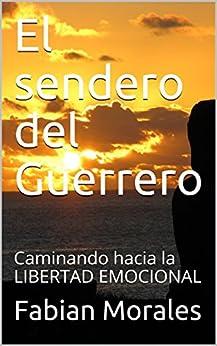 El sendero del Guerrero: Caminando hacia la LIBERTAD