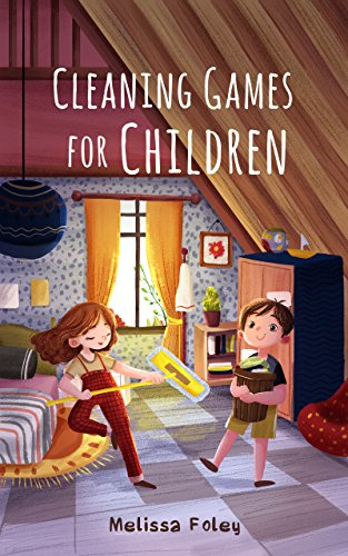 Cleaning Games for Children: 26 Cleaning Games for Toddlers, Preschoolers &...