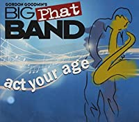 Act Your Age by Gordon Goodwin's Big Phat Band (2008-09-30)