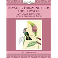 Bevalet's Hummingbirds and Flowers: A Vintage Grayscale Adult Coloring Book (Vintage Grayscale Adult Coloring Books) (Volume 3)
