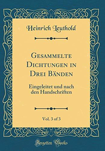 Gesammelte Dichtungen in Drei Bänden, Vol. 3 of 3: Eingeleitet und nach den Handschriften (Classic Reprint)