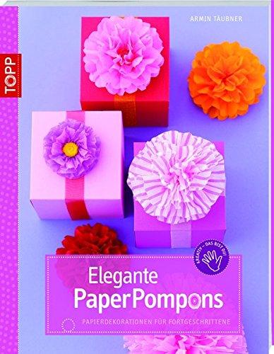 Elegante PaperPompons: Papierdekorationen für Fortgeschrittene (kreativ.kompakt.)