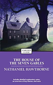 The House of the Seven Gables (Enriched Classics) by [Nathaniel Hawthorne]