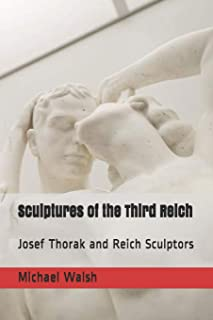 Sculptures of the Third Reich: Josef Thorak and Reich Sculptors