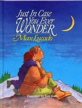 JUST IN CASE YOU EVER WONDER by Max Lucado illustrated by Toni Goffe  1992 Hardcover Word publishers 32 pages 8 3/4 x 11 inches