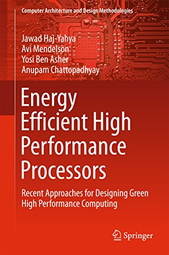 Energy Efficient High Performance Processors: Recent Approaches for Designing Green High Performance Computing (Computer Architecture and Design Methodologies) (English Edition)