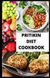 PRITIKIN DIET COOKBOOK: PREFECT GUIDE PLUS DELICIOUS RECIPES IN REDUCING WEIGHT MANAGING DIABETES MEAL PLAN FOR HEALTHY LIVING