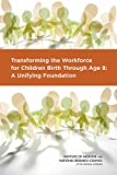 Transforming the Workforce for Children Birth Through Age 8: A Unifying Foundation (BCYF 25th Anniversary)