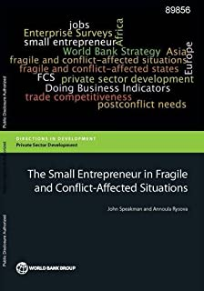 The Small Entrepreneur in Fragile and Conflict-Affected Situations (Directions in Development)