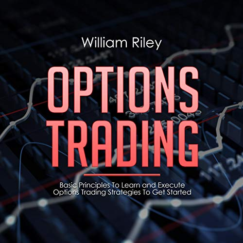 Options Trading: Basic Principles to Learn and Execute Options Trading Strategies to Get Started cover art