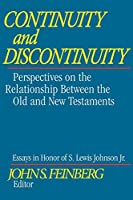 Continuity and Discontinuity: Perspectives on the Relationship Between the Old and New Testaments : Essays in Hnor of S. Lewis Johnson, Jr.