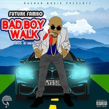 BAD BOY WALK