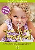 Gesunde Kids durch Powerfood: Schützen Sie Ihr Kind vor Asthma, Ohrentzündungen, Allergien und vielen weiteren Krankheiten
