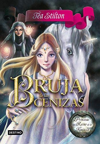 Bruja de las Cenizas: Princesas del Reino de la Fantasía 11: 2 (Tea Stilton)